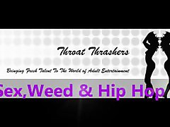 ThroatThrashers.Net presents....Sex, Weed & Hip Hop